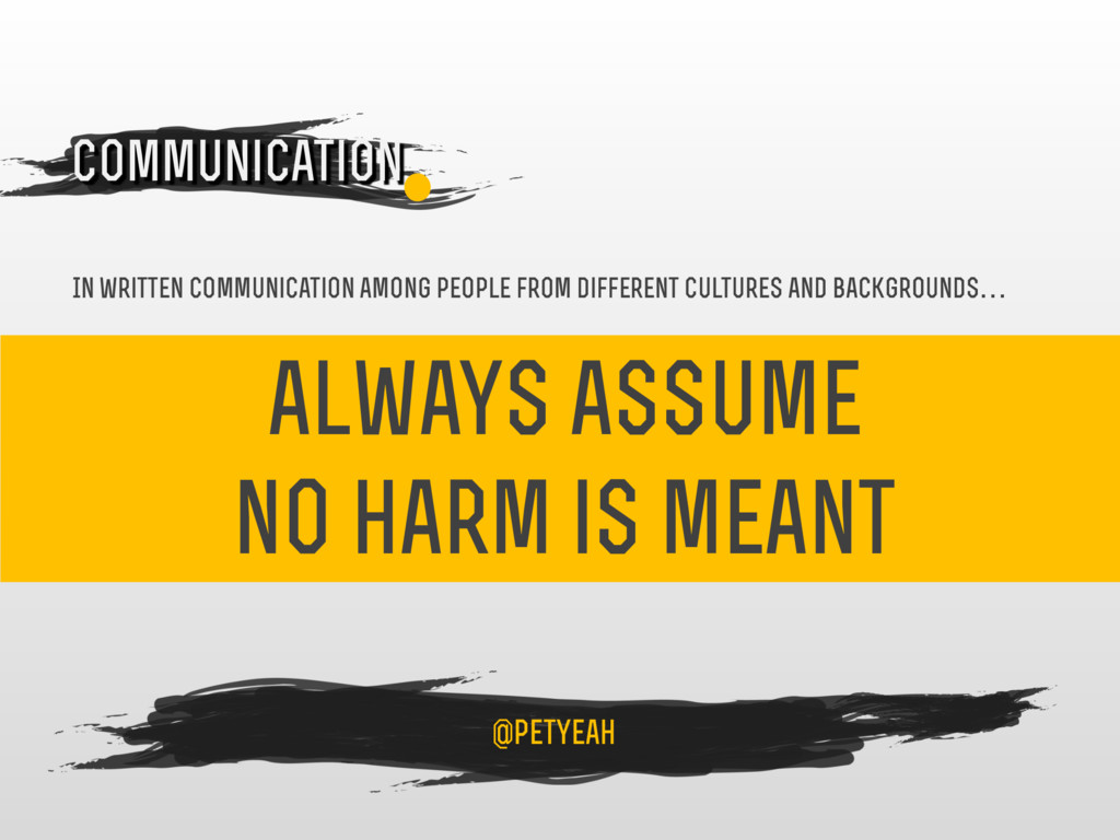 always assume no harm is meant 4 Communication ...