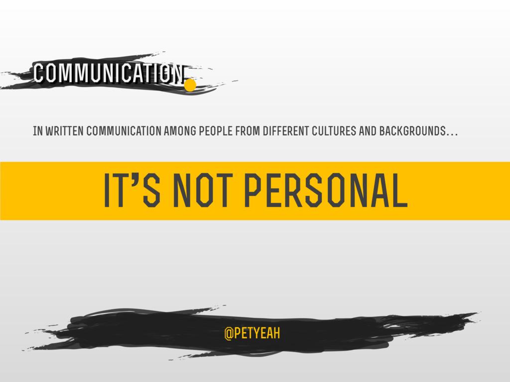 it's not personal 4 Communication @petyeah In w...