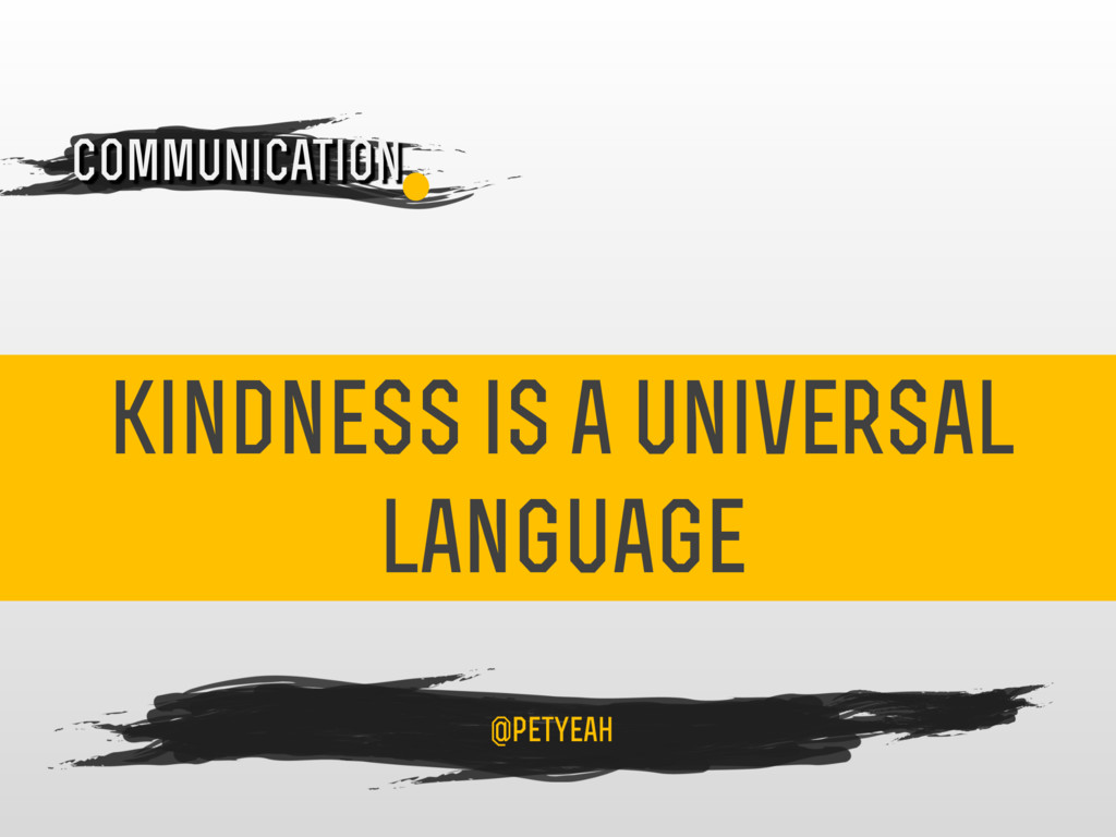 kindness is a universal language 4 Communicatio...