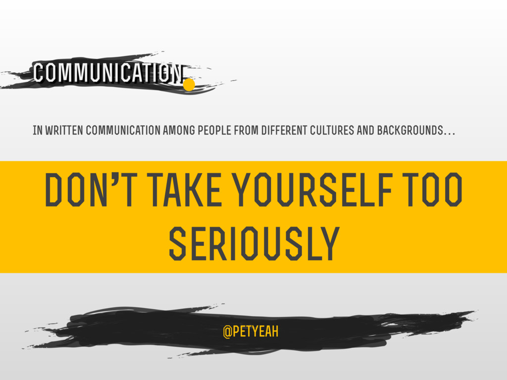 don't take yourself too seriously 4 Communicati...