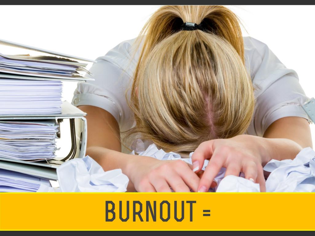 burnout =