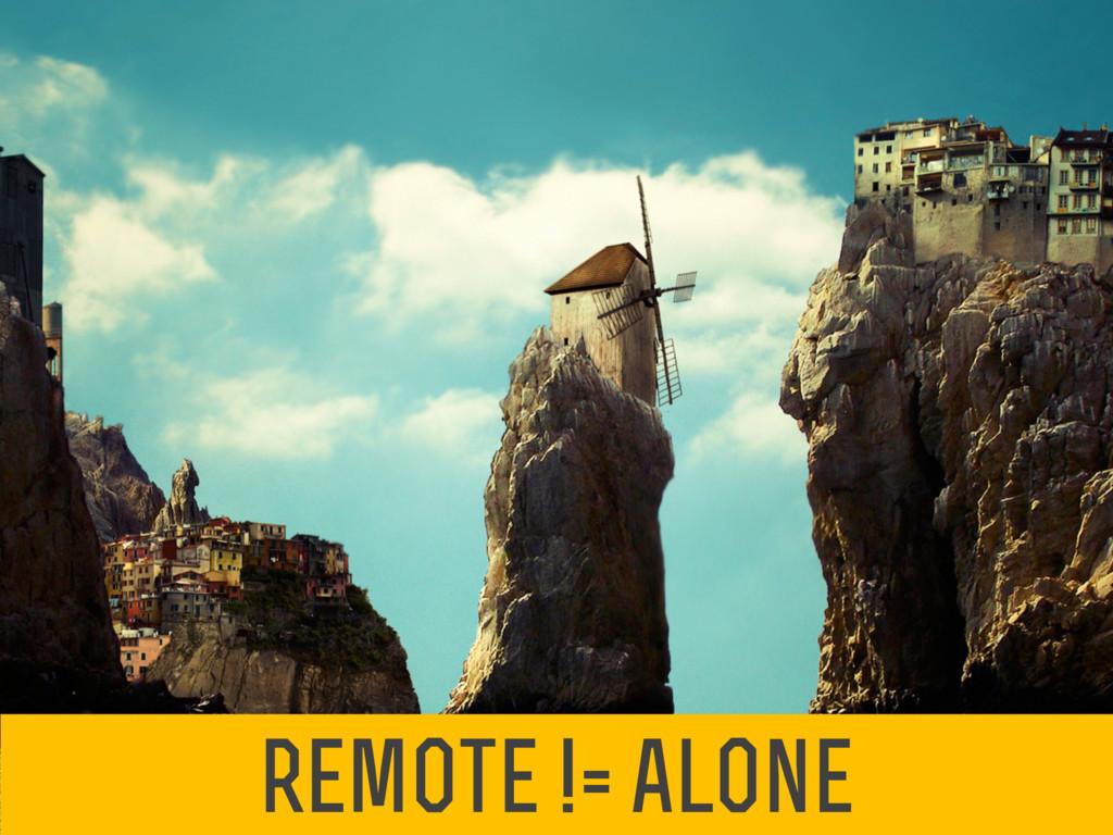 remote != alone
