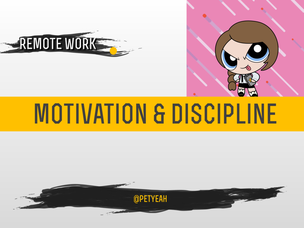 motivation & discipline 4 remote work @petyeah