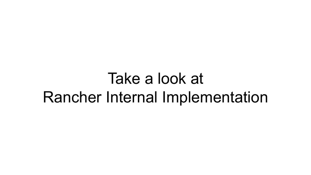 Take a look at Rancher Internal Implementation