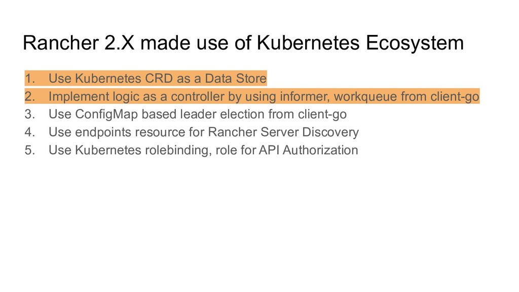 Rancher 2.X made use of Kubernetes Ecosystem 1....