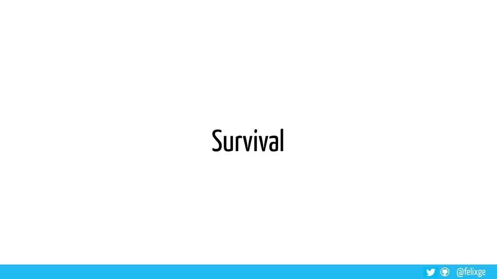 @felixge Survival