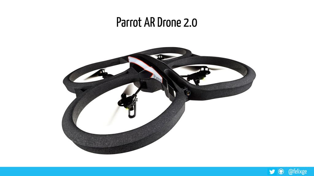 @felixge Parrot AR Drone 2.0