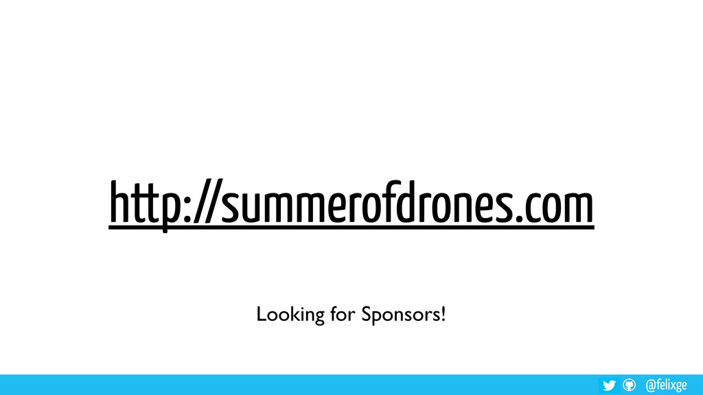 @felixge http://summerofdrones.com Looking for ...