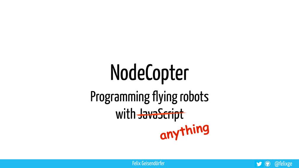 @felixge NodeCopter Programming flying robots w...