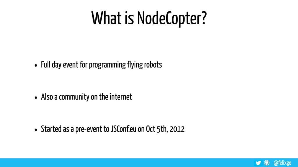 @felixge What is NodeCopter? • Full day event f...