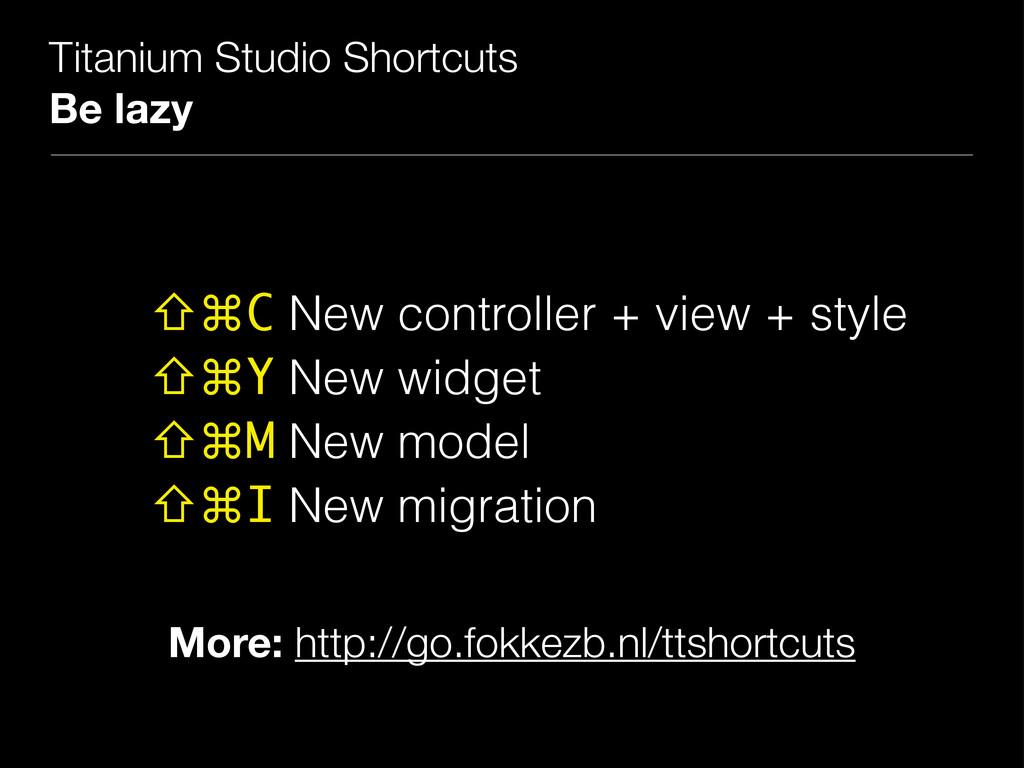 Titanium Studio Shortcuts Be lazy ⇧⌘C New contr...