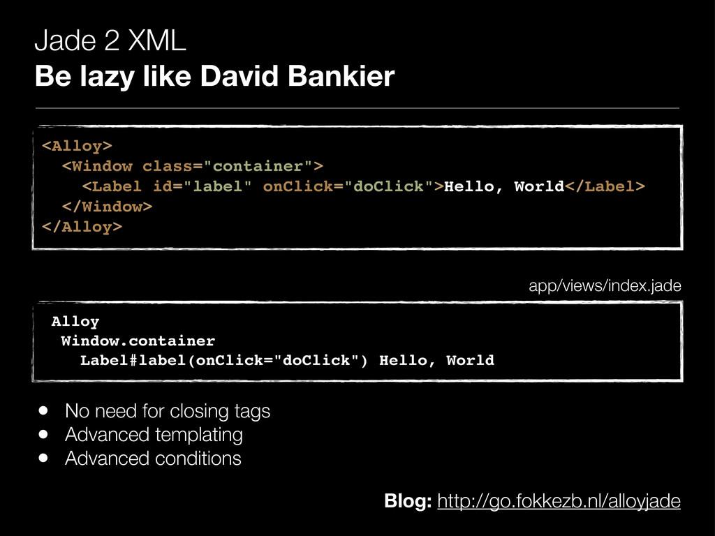 Jade 2 XML Be lazy like David Bankier <Alloy> <...