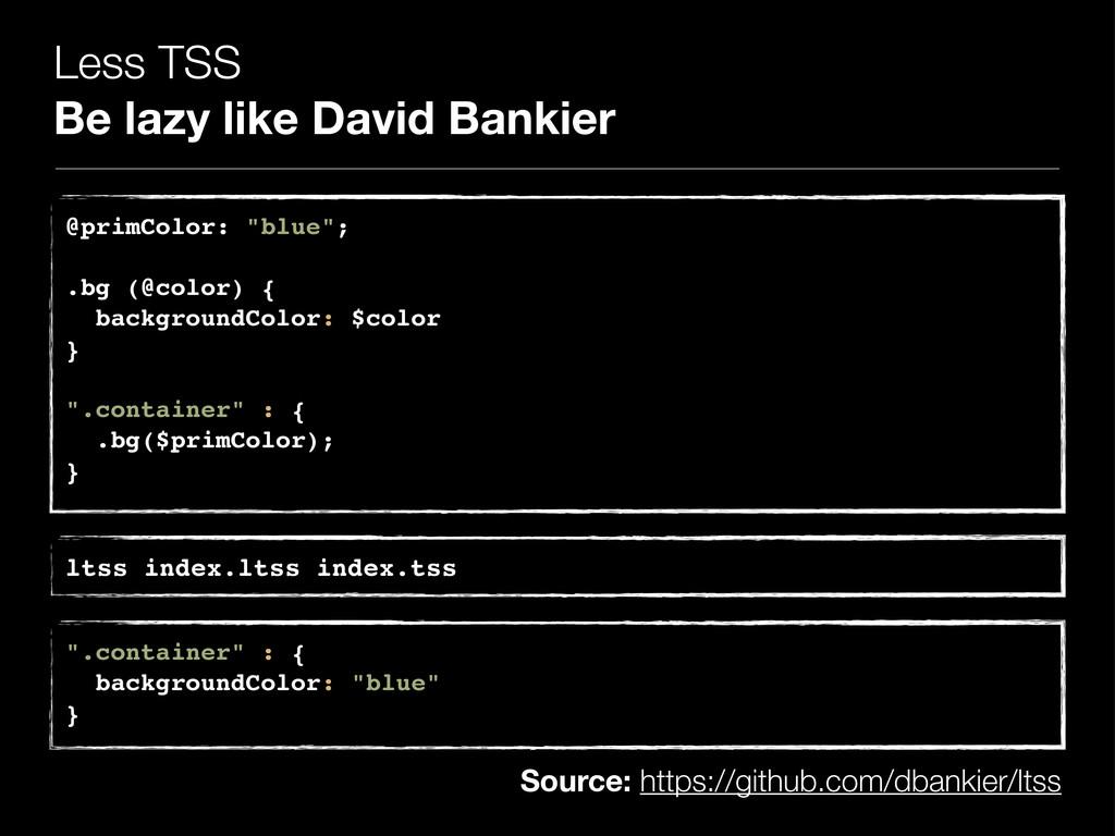 Less TSS Be lazy like David Bankier @primColor:...