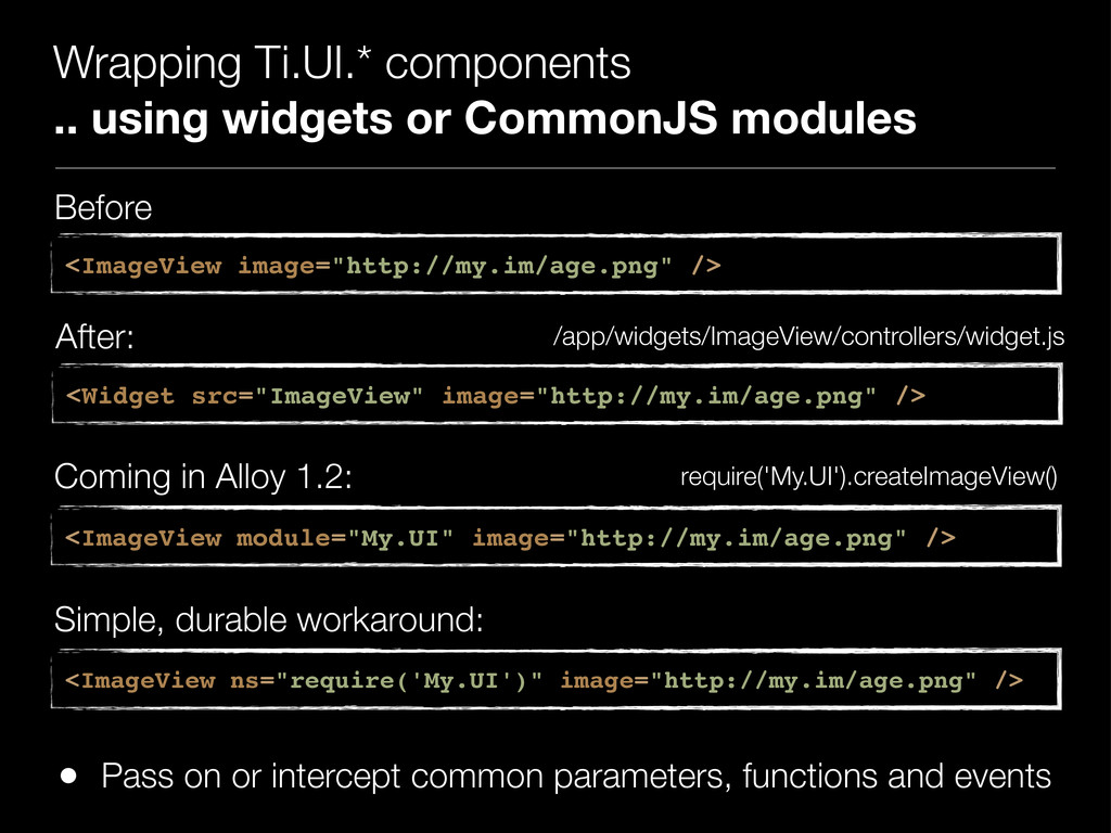 Wrapping Ti.UI.* components .. using widgets or...
