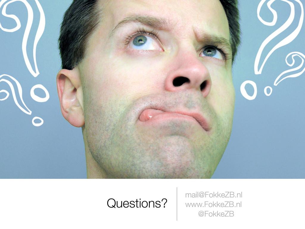 Questions? mail@FokkeZB.nl www.FokkeZB.nl @Fokk...