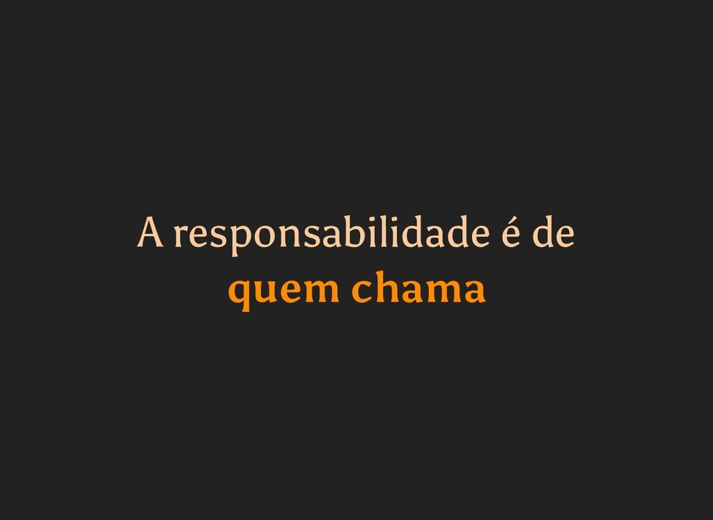 A responsabilidade é de A responsabilidade é de...