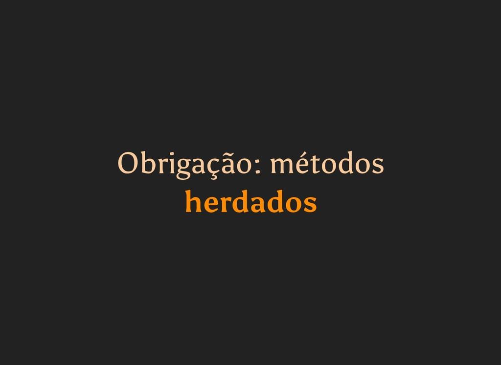 Obrigação: métodos Obrigação: métodos herdados ...