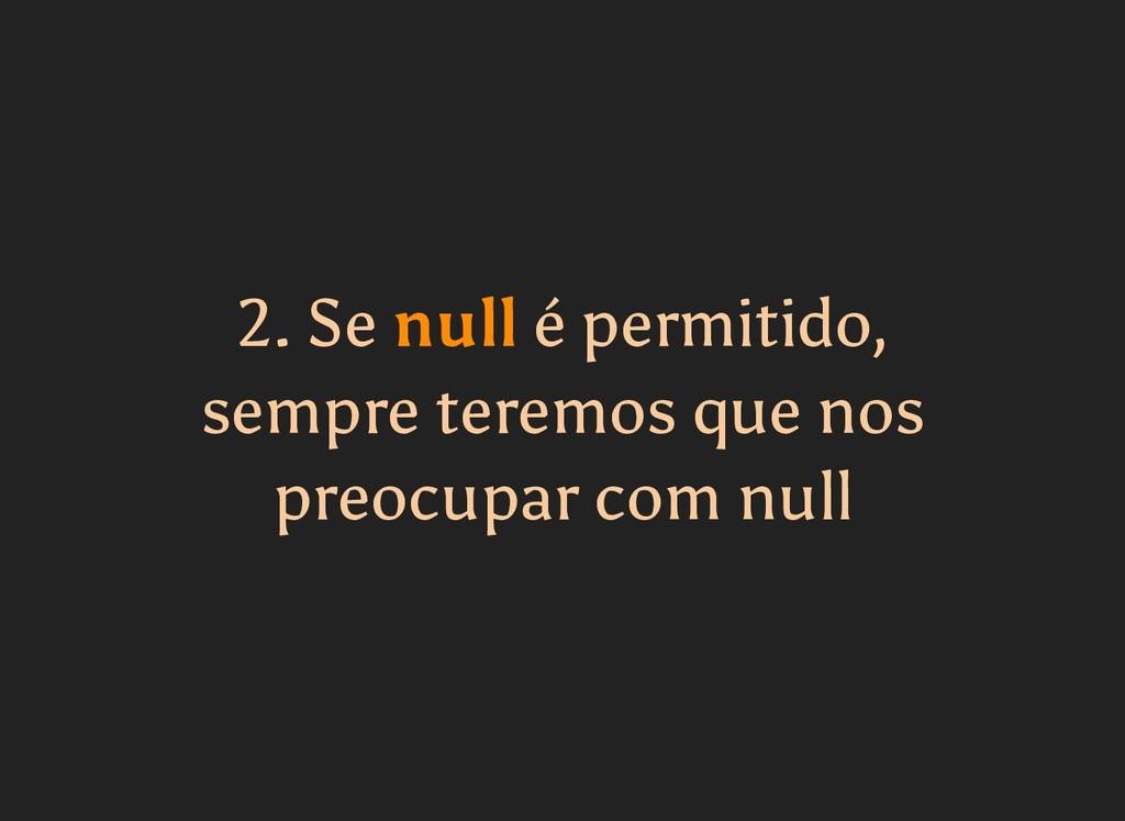 2. Se 2. Se null null é permitido, é permitido,...