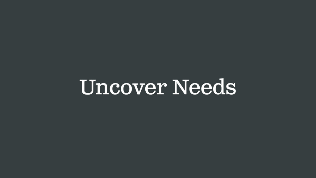 Uncover Needs