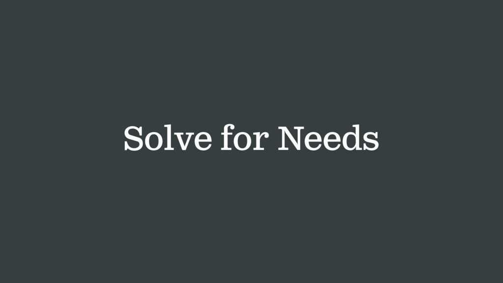 Solve for Needs