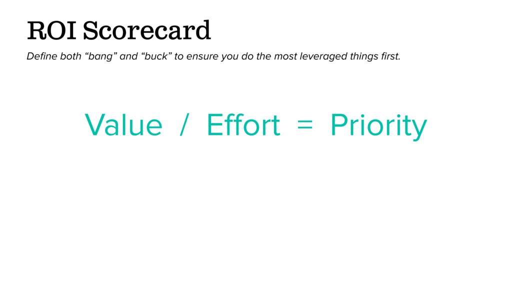 Value / Effort = Priority ROI Scorecard Define bo...