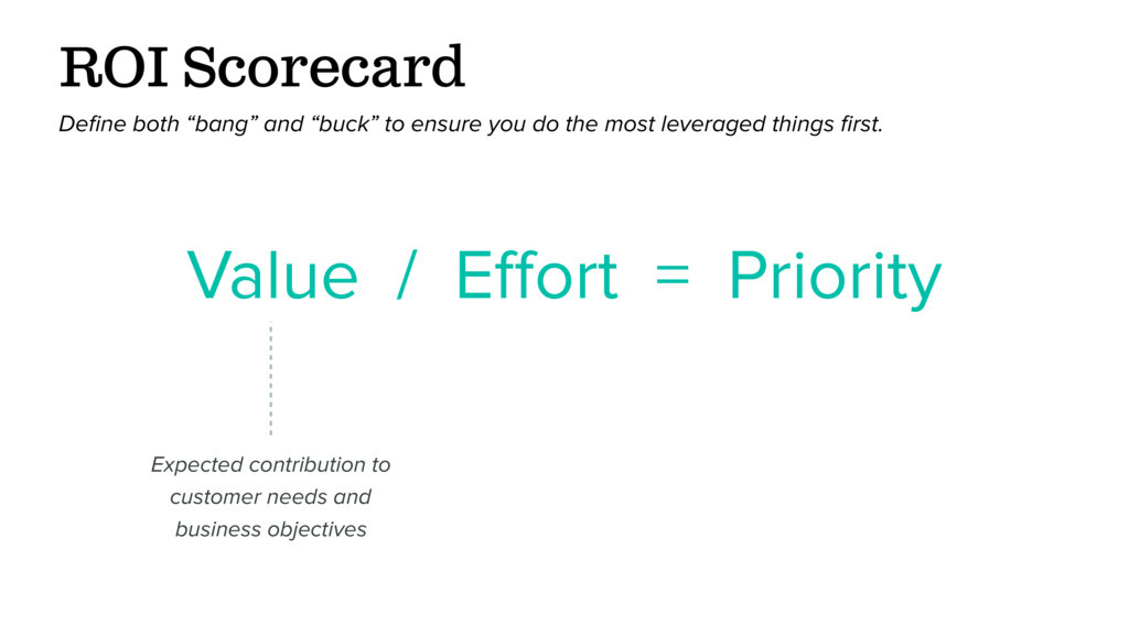Value / Effort = Priority Expected contribution ...