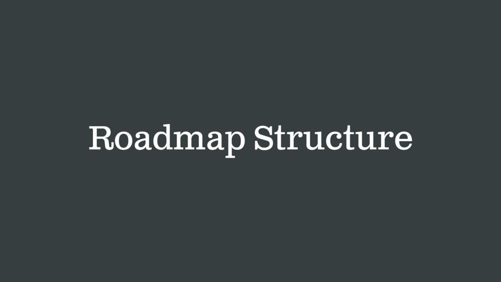 Roadmap Structure