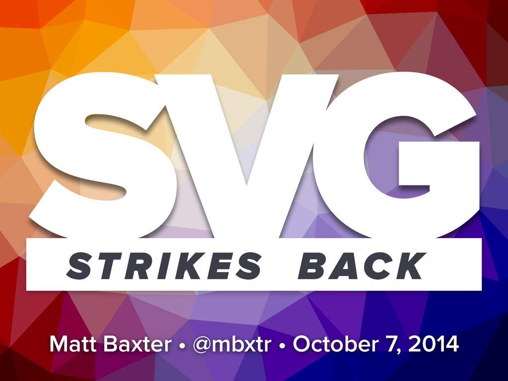SVG STRIKES BACK Matt Baxter • @mbxtr • October...
