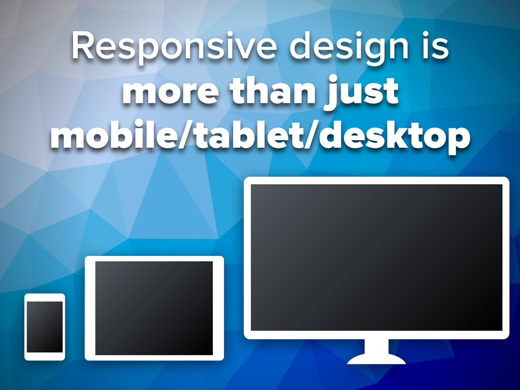 Responsive design is more than just 