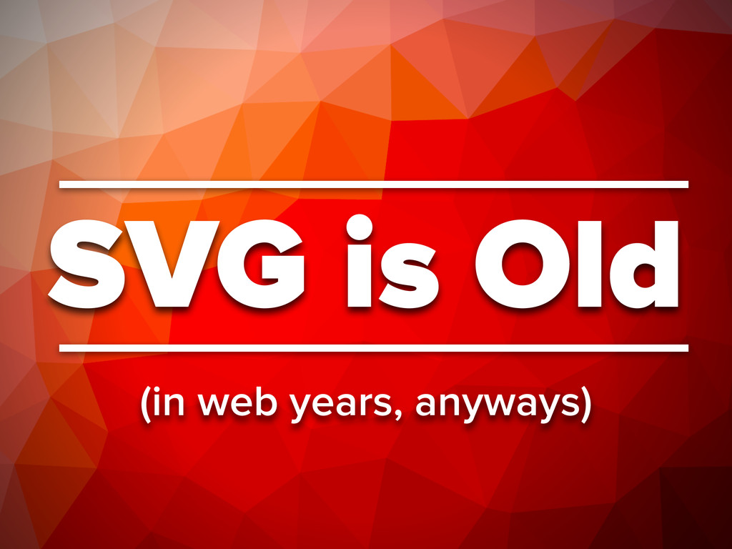 SVG is Old (in web years, anyways)