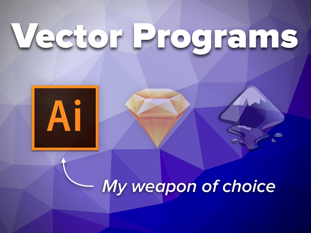 My weapon of choice Vector Programs