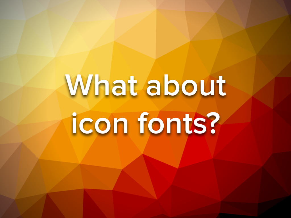 What about icon fonts?
