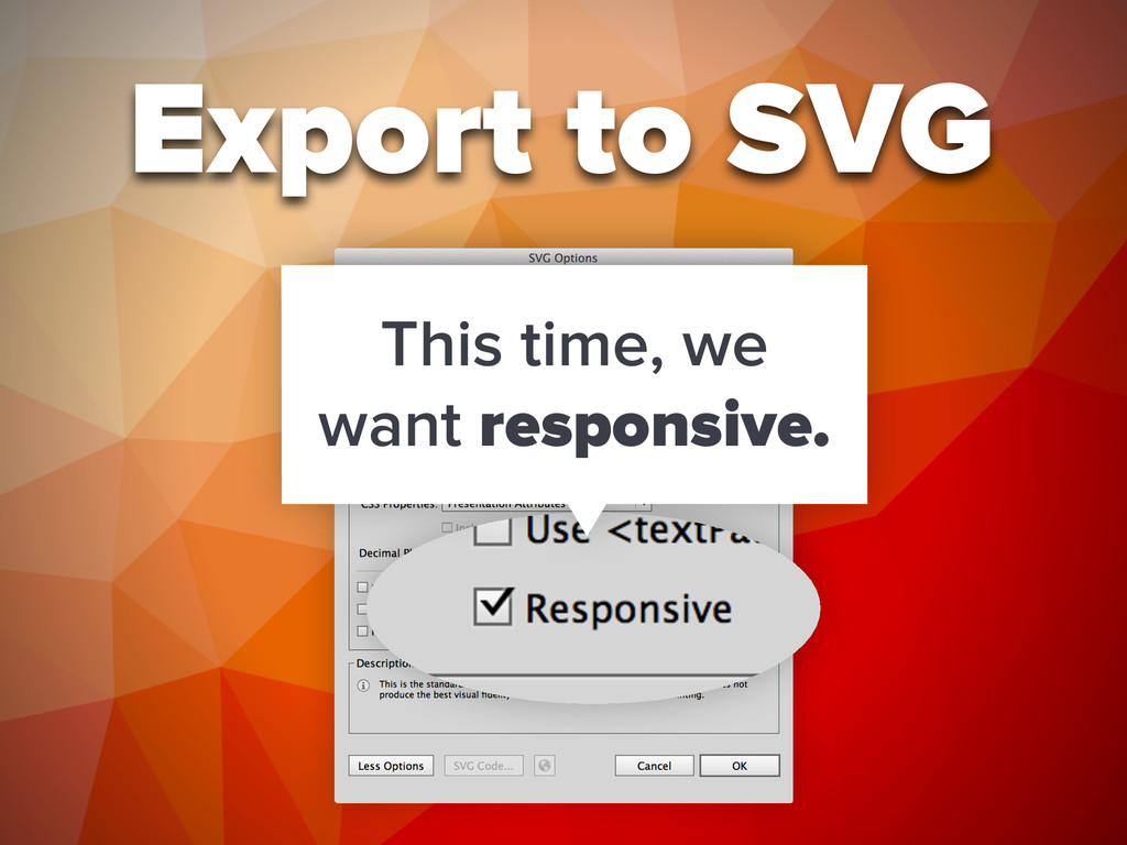 Export to SVG This time, we want responsive.