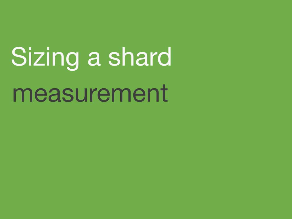 Sizing a shard measurement