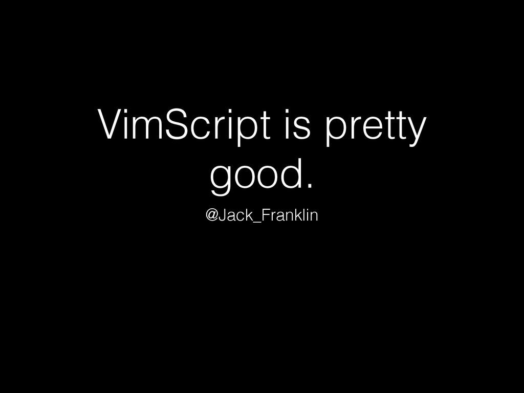 VimScript is pretty good. @Jack_Franklin