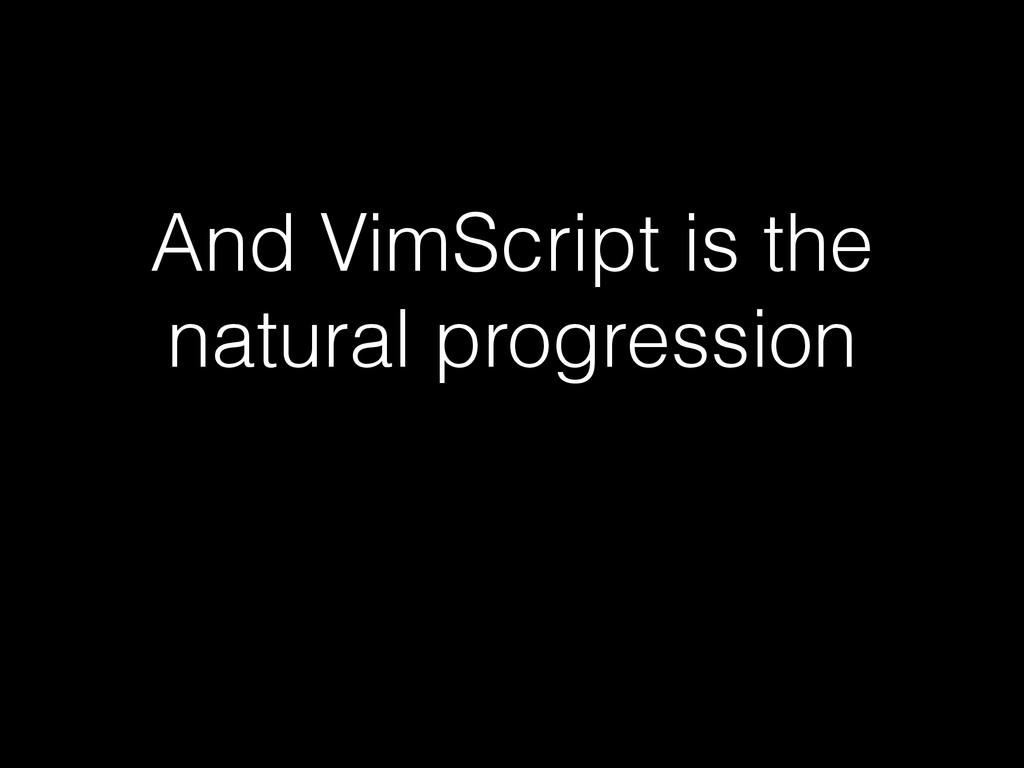 And VimScript is the natural progression