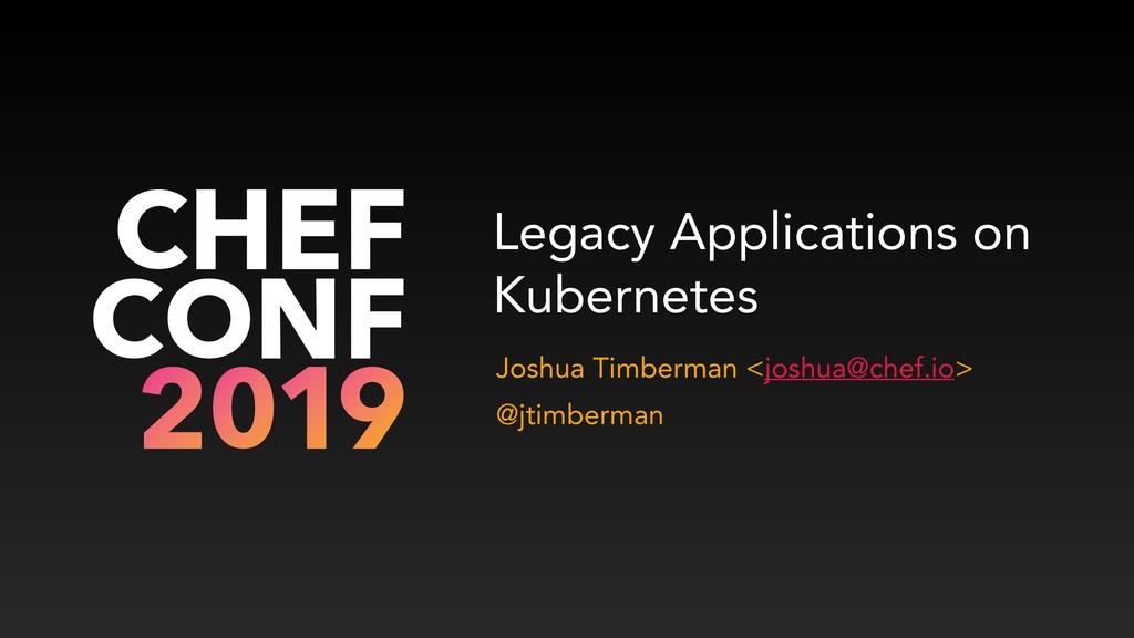 Legacy Applications on Kubernetes Joshua Timber...