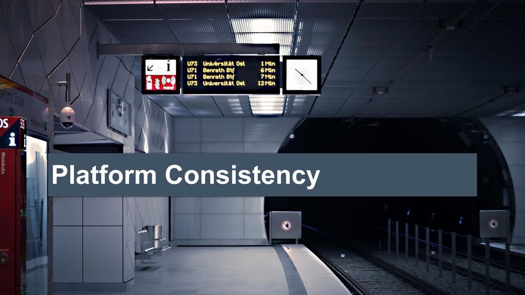 Platform Consistency