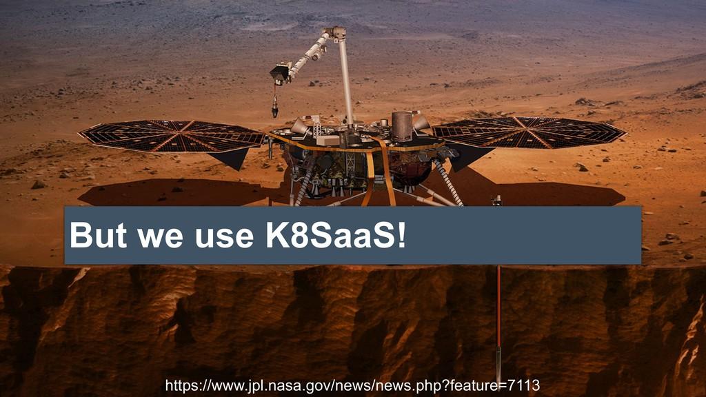 But we use K8SaaS! https://www.jpl.nasa.gov/new...