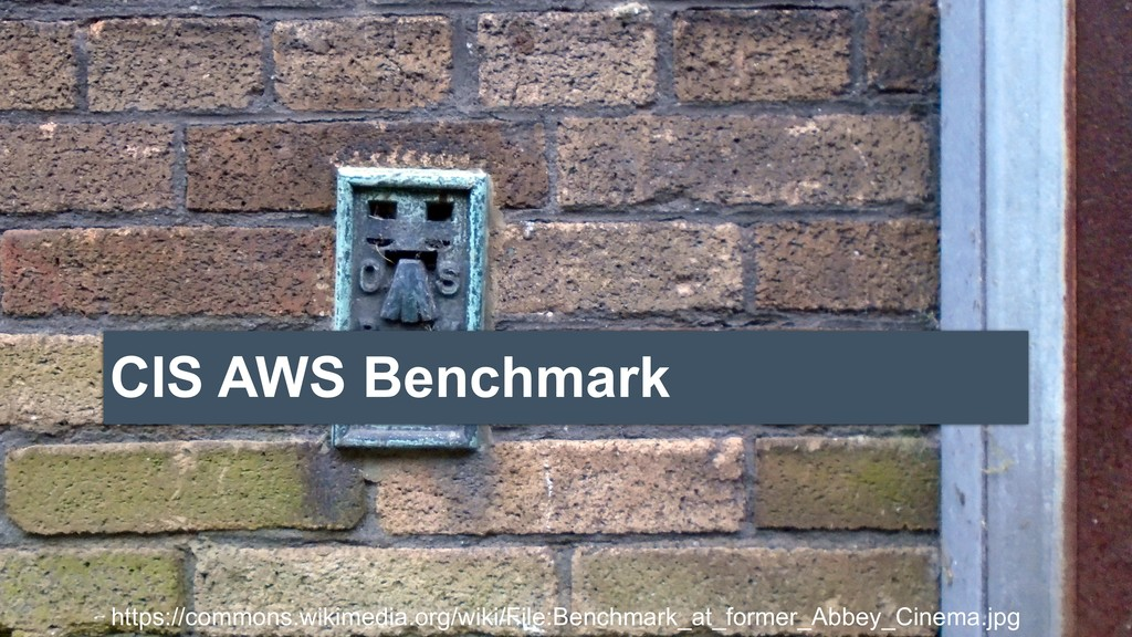 CIS AWS Benchmark https://commons.wikimedia.org...