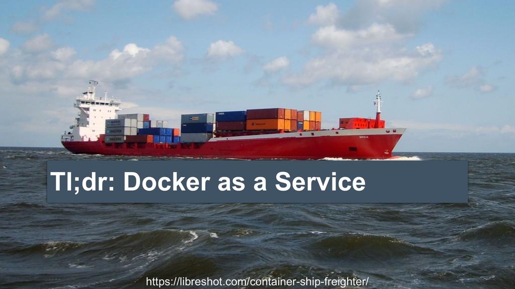 Tl;dr: Docker as a Service https://libreshot.co...