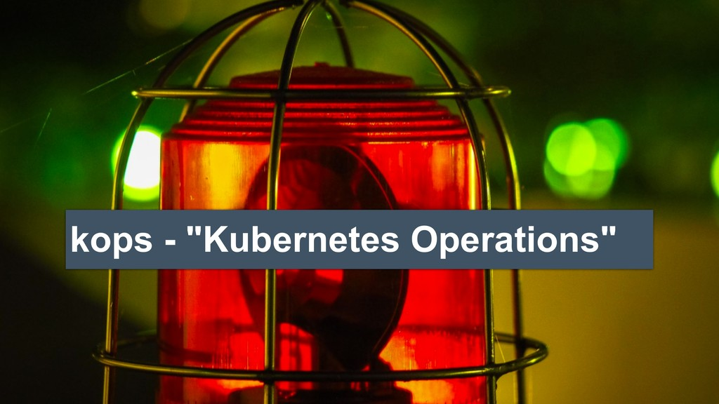 "kops - ""Kubernetes Operations"""