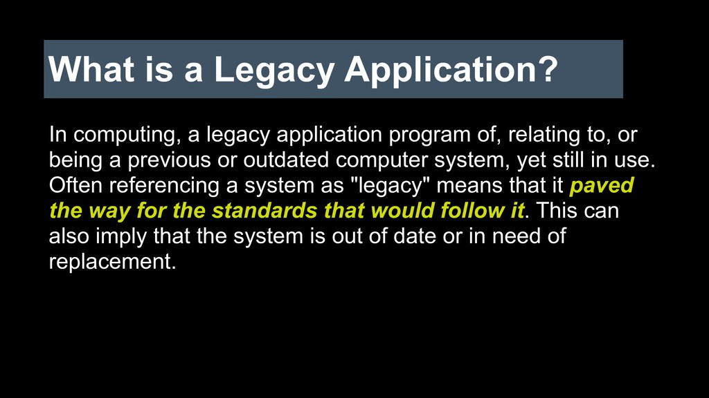What is a Legacy Application? In computing, a l...