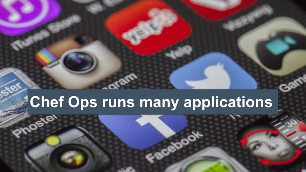 Chef Ops runs many applications