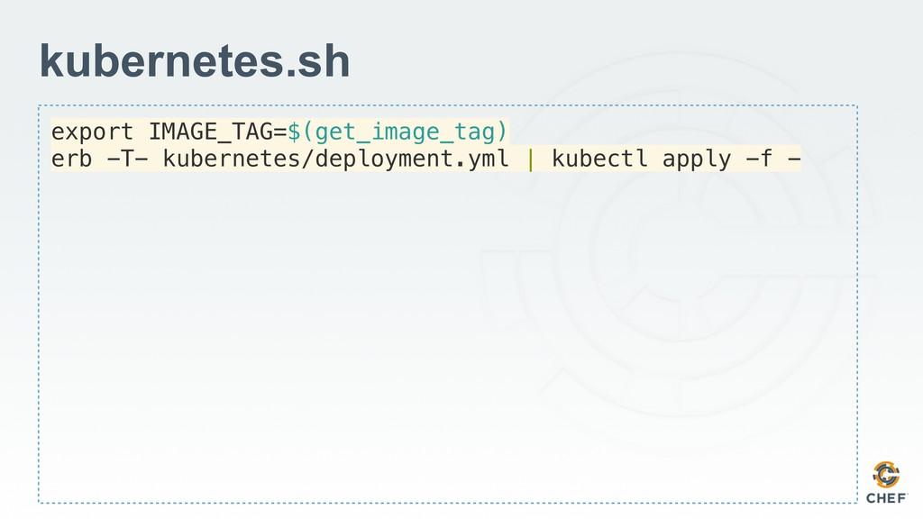 export IMAGE_TAG=$(get_image_tag) erb -T- kuber...