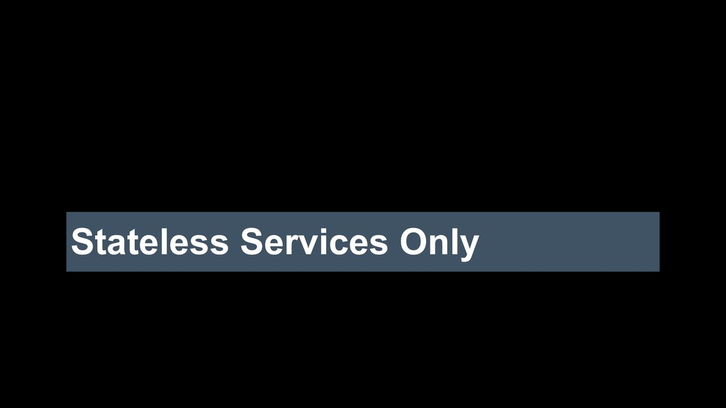 Stateless Services Only