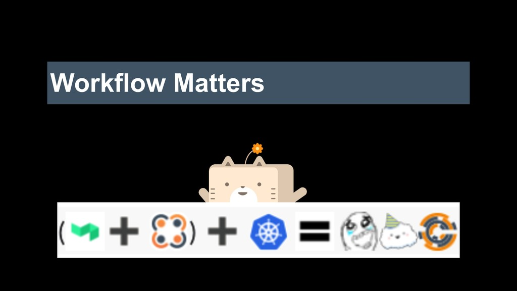 Workflow Matters