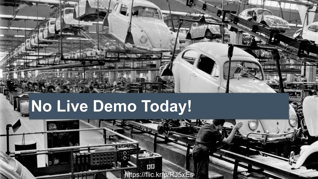 No Live Demo Today! https://flic.kr/p/RJ5xEs