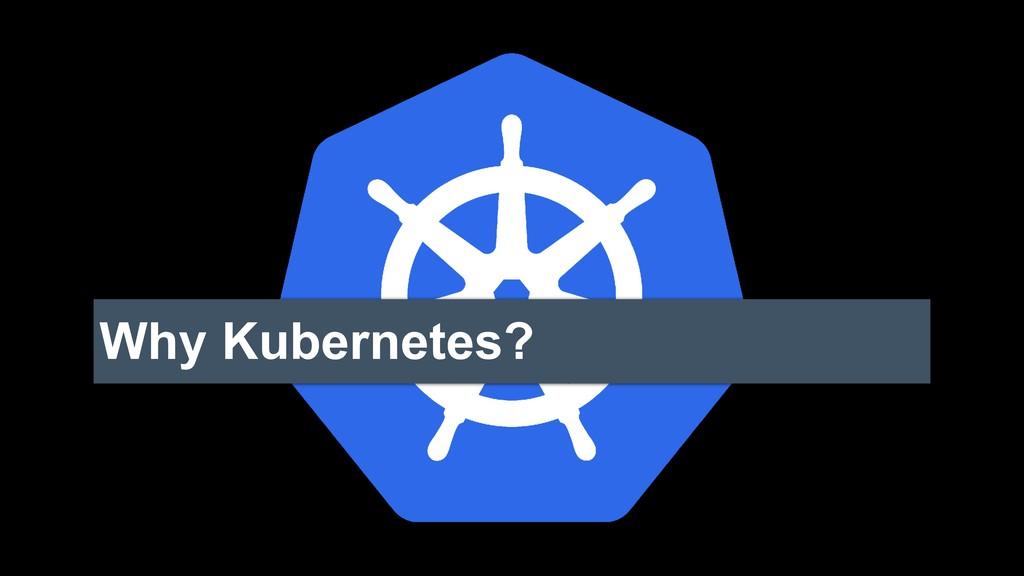 Why Kubernetes?
