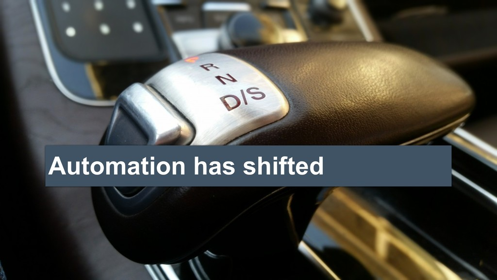 Automation has shifted